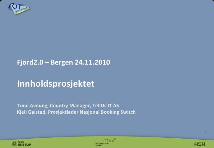 Fjord2.0 – Bergen 24.11.2010   Innholdsprosjektet   Trine Avnung, Country Manager, TellUs IT ...
