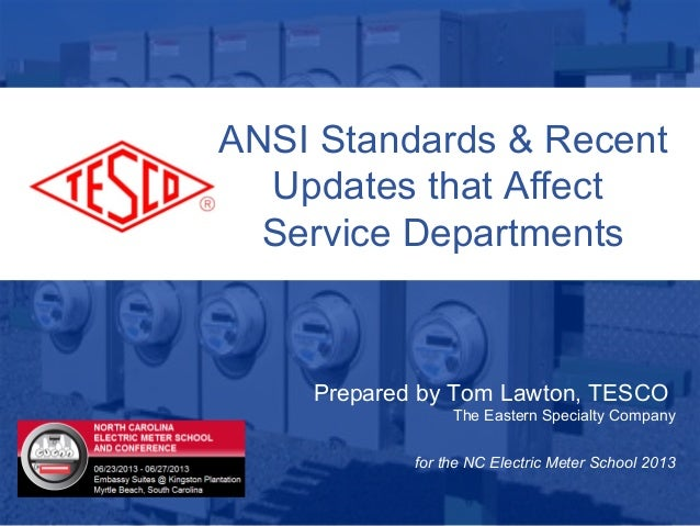 10/02/2012 Slide 1ANSI Standards & RecentUpdates that AffectService DepartmentsPrepared by Tom Lawton, TESCOThe Eastern Sp...