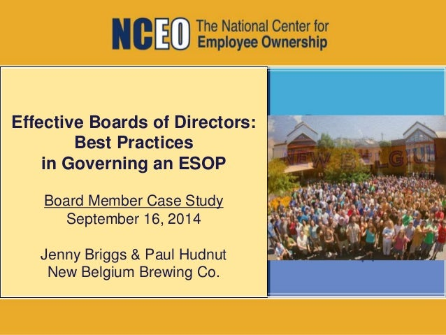 Effective Boards of Directors:  Best Practices  in Governing an ESOP  Board Member Case Study  September 16, 2014  Jenny B...