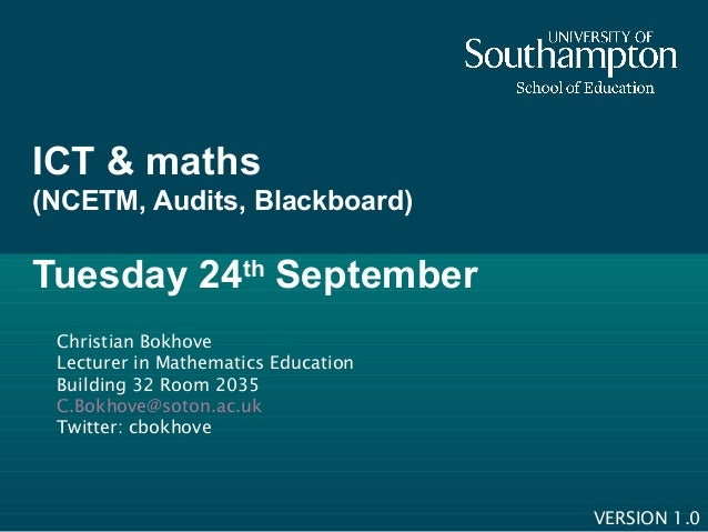 ICT & maths (NCETM, Audits, Blackboard) Tuesday 24th September Christian Bokhove Lecturer in Mathematics Education Buildin...