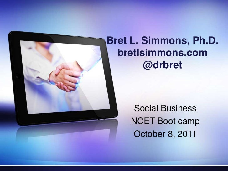 Bret L. Simmons, Ph.D.bretlsimmons.com@drbret<br />Social Business<br />NCET Boot camp<br />October 8, 2011<br />
