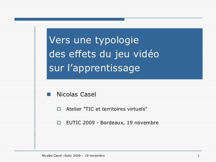 """Vers une typologie    des effets du jeu vidéo    sur l'apprentissage   Nicolas Casel              Atelier """"TIC et territ..."""