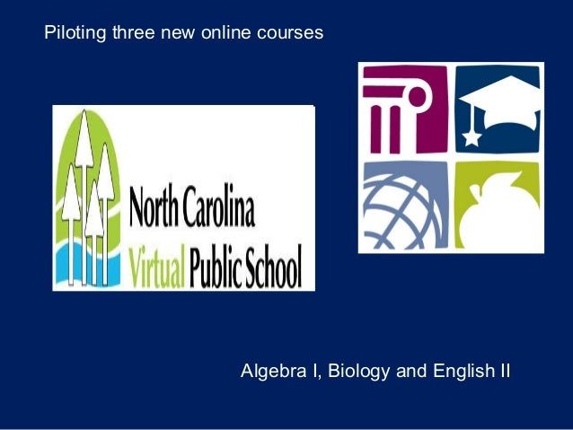 Piloting three new online courses Algebra I, Biology and English II