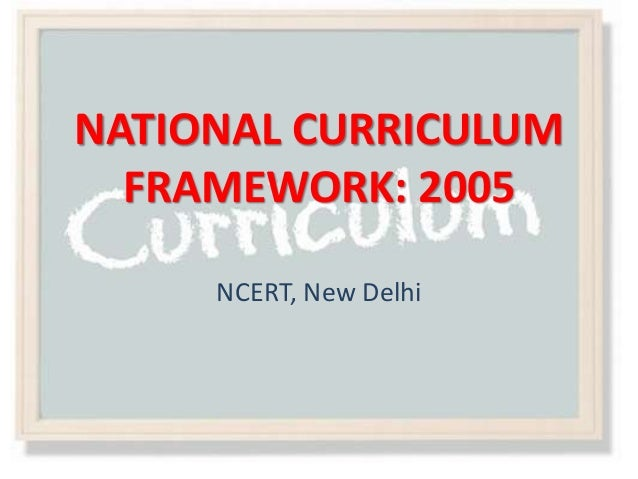 NATIONAL CURRICULUM FRAMEWORK: 2005 NCERT, New Delhi