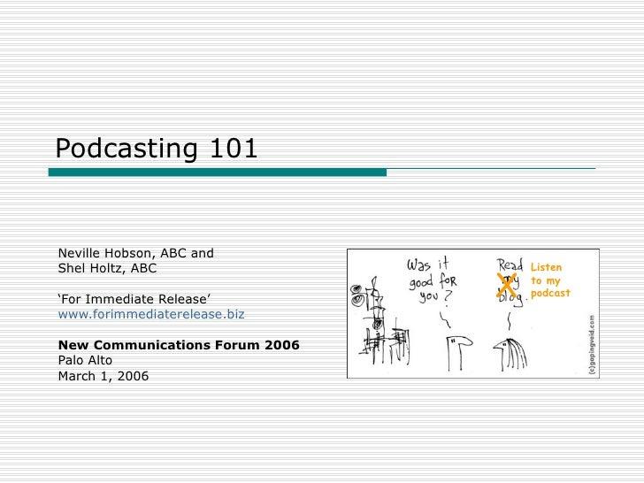 Podcasting 101 Neville Hobson, ABC and Shel Holtz, ABC ' For Immediate Release' www.forimmediaterelease.biz New Communicat...