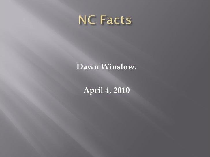<ul><li>Dawn Winslow. </li></ul><ul><li>April 4, 2010 </li></ul>