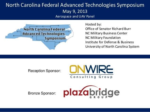 North Carolina Federal Advanced Technologies SymposiumMay 9, 2013Aerospace and UAV PanelHosted by:Office of Senator Richar...