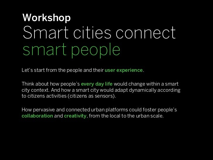 WorkshopSmart cities connectsmart peopleLet's start from the people and their user experience.Think about how people's eve...