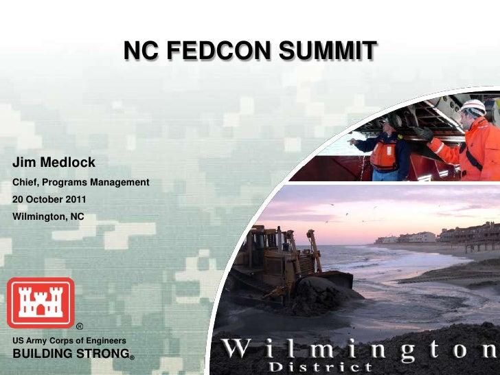 NC FEDCON SUMMITJim MedlockChief, Programs Management20 October 2011Wilmington, NCUS Army Corps of EngineersBUILDING STRON...