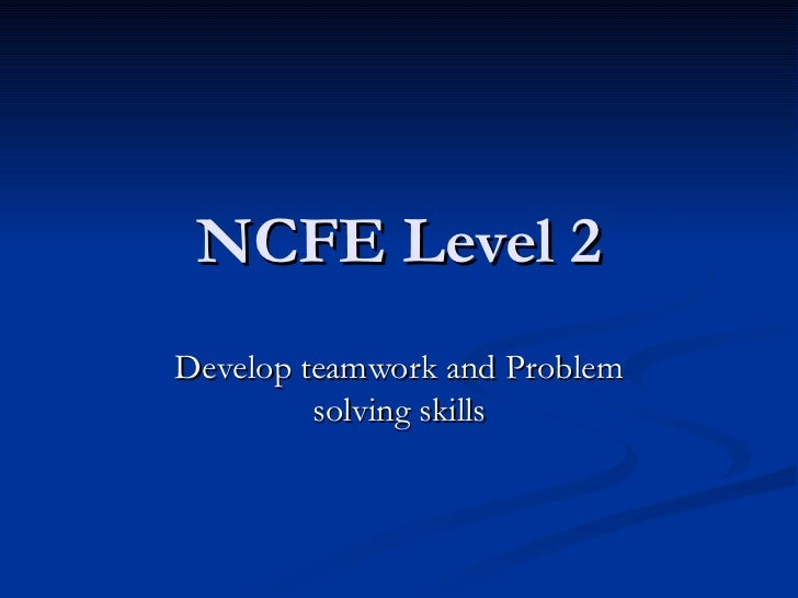 ncfe level 2 unit 2 Ncfe level 2 certificate in principles of team leading  this unit provides  learners with an understanding of various leadership styles learners will also.