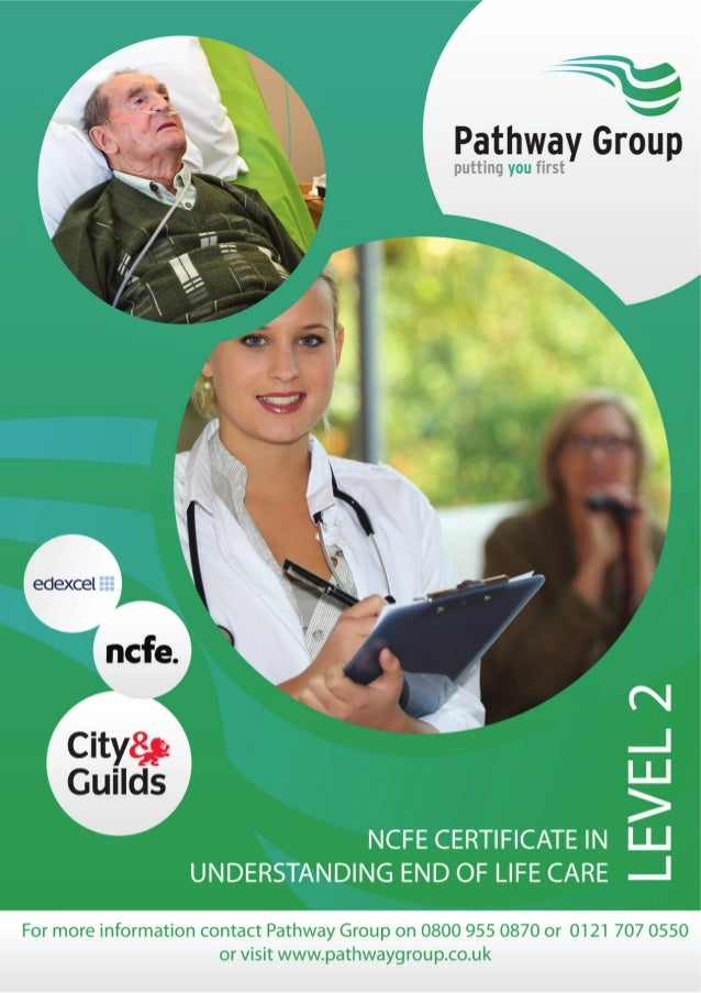NCFE Certificate in Understanding End of Life Care Level 2 Who is it for? This qualification is suitable for learners aged...