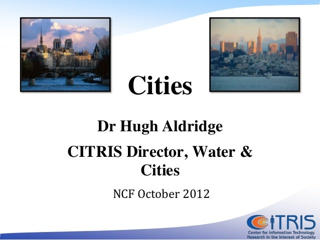 Cities   Dr Hugh AldridgeCITRIS Director, Water &         Cities     NCF October 2012