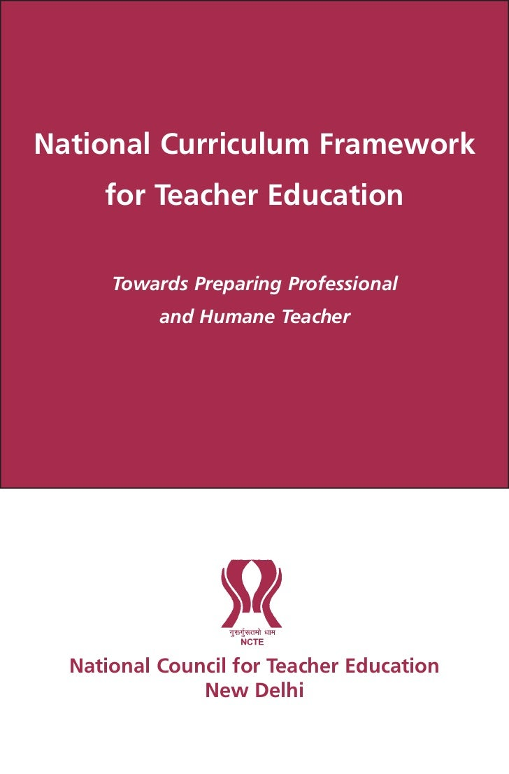 National Curriculum Framework     for Teacher Education      Towards Preparing Professional           and Humane Teacher  ...