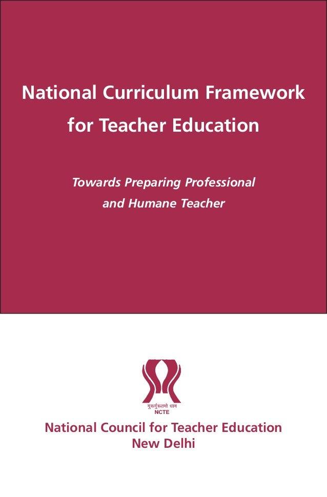 National Curriculum Framework for Teacher Education Towards Preparing Professional and Humane Teacher National Council for...