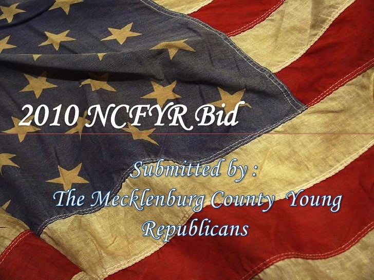 2010 NCFYR Bid <br />Submitted by :<br /> The Mecklenburg County  Young Republicans <br />