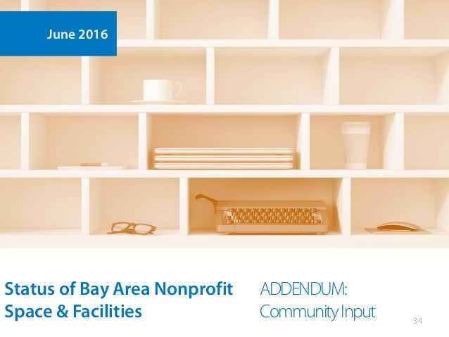 ADDENDUM: CommunityInput 34 Status of Bay Area Nonprofit Space & Facilities June 2016