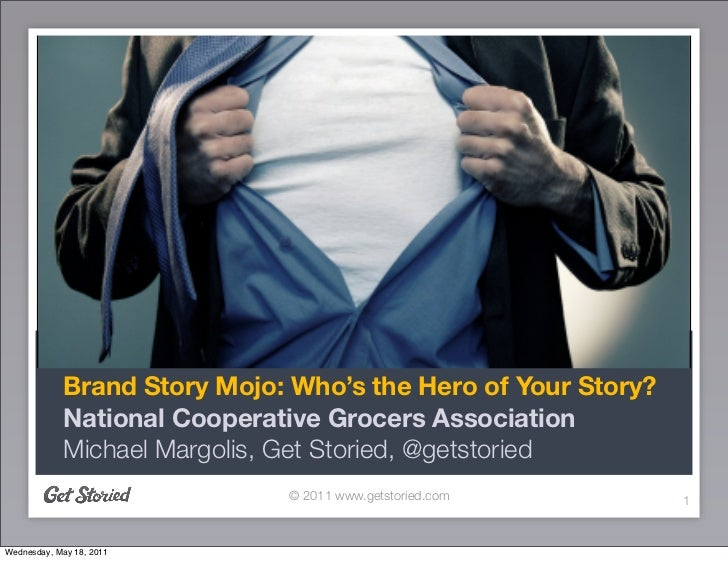 Brand Story Mojo: Who's the Hero of Your Story?             National Cooperative Grocers Association             Michael M...