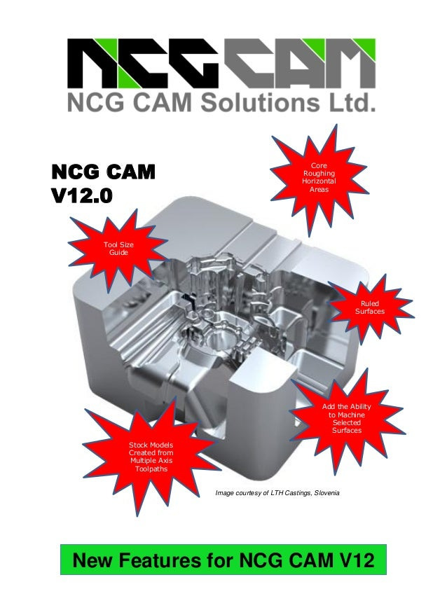 New Features for NCG CAM V12NCG CAMV11Add the Abilityto MachineSelectedSurfacesCoreRoughingHorizontalAreasStock ModelsCrea...