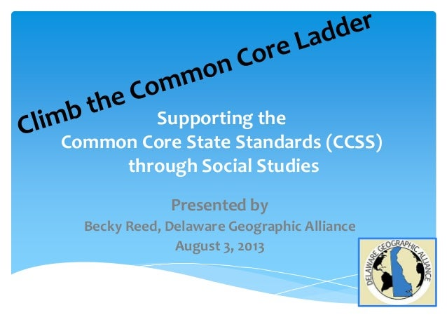Supporting the Common Core State Standards (CCSS) through Social Studies Presented by Becky Reed, Delaware Geographic Alli...