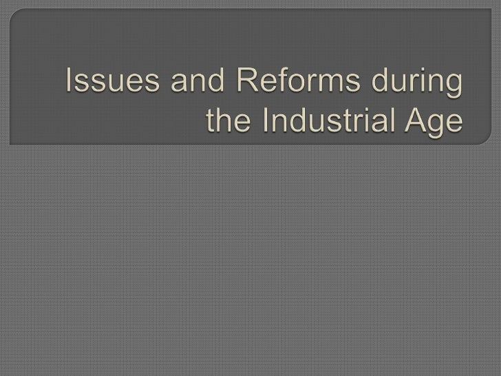 Issues and Reforms during the Industrial Age  <br />