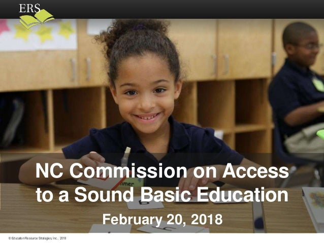 © Education Resource Strategies, Inc., 2018 NC Commission on Access to a Sound Basic Education February 20, 2018