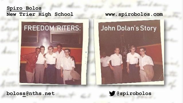 Spiro Bolos New Trier High School boloss@nths.net www.spirobolos.com @spirobolos FREEDOM 'RITERS: John Dolan's Story