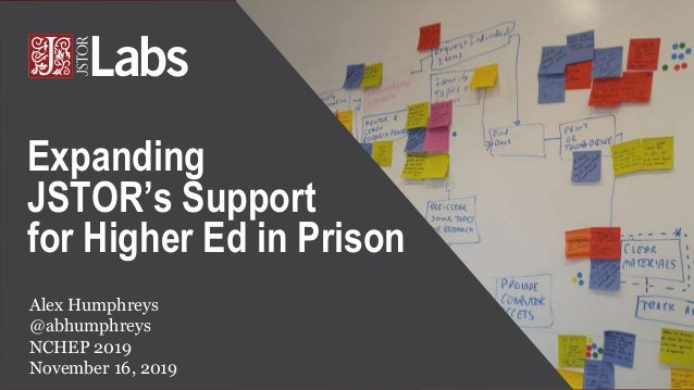 Alex Humphreys @abhumphreys NCHEP 2019 November 16, 2019 Expanding JSTOR's Support for Higher Ed in Prison