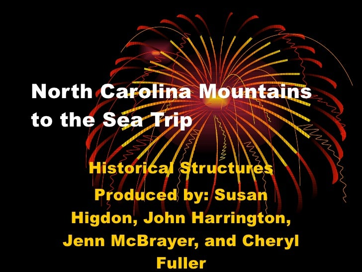 North Carolina Mountains to the Sea Trip Historical Structures Produced by: Susan Higdon, John Harrington, Jenn McBrayer, ...