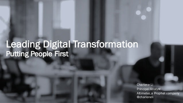 Leading Digital Transformation Putting People First Charlene Li Principal Analyst Altimeter, a Prophet company @charleneli