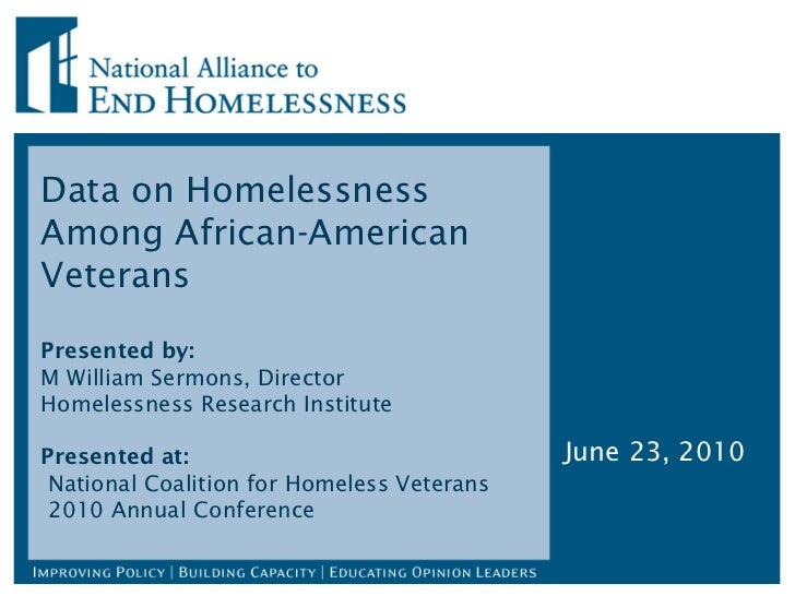Data on Homelessness Among African-American Veterans Presented by:  M William Sermons, Director Homelessness Research Inst...