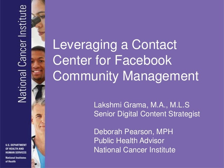 Leveraging a ContactCenter for FacebookCommunity Management     Lakshmi Grama, M.A., M.L.S     Senior Digital Content Stra...