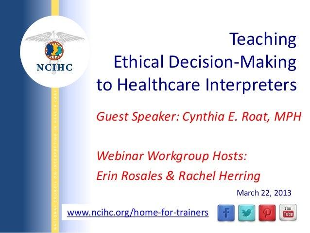 NATIONALCOUNCILONINTERPRETINGINHEALTHCARE WWW.NCIHC.ORG Guest Speaker: Cynthia E. Roat, MPH Webinar Workgroup Hosts: Erin ...