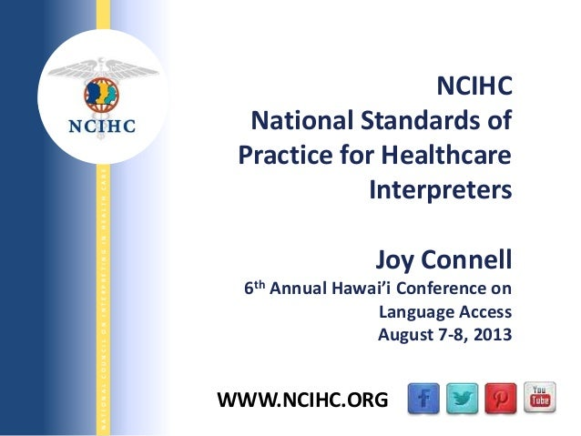 9/29/2013 NATIONALCOUNCILONINTERPRETINGINHEALTHCARE WWW.NCIHC.ORG NCIHC National Standards of Practice for Healthcare Inte...