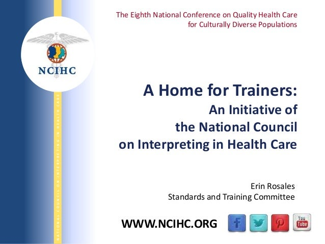 9/29/2013 NATIONALCOUNCILONINTERPRETINGINHEALTHCARENATIONALCOUNCILONINTERPRETINGINHEALTHCARE WWW.NCIHC.ORG A Home for Trai...
