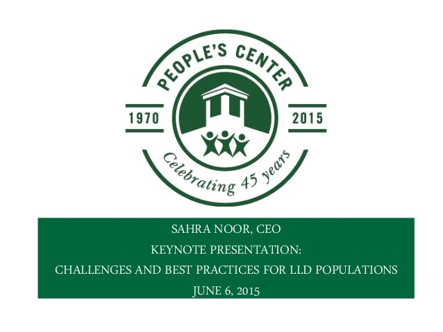 SAHRA NOOR, CEO KEYNOTE PRESENTATION: CHALLENGES AND BEST PRACTICES FOR LLD POPULATIONS JUNE 6, 2015