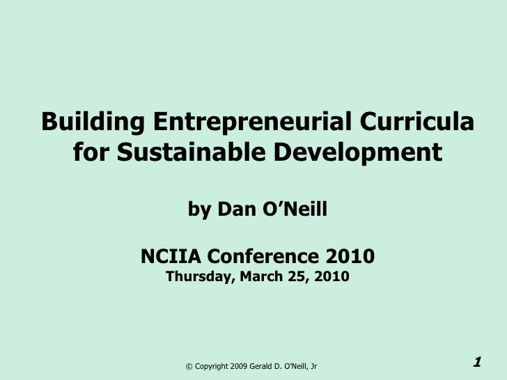 Building Entrepreneurial Curricula   for Sustainable Development             by Dan O'Neill         NCIIA Conference 2010 ...