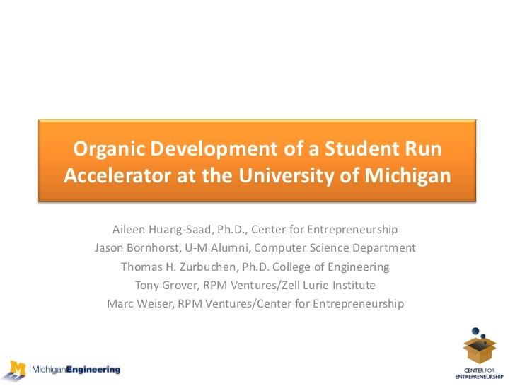 OrganicDevelopmentofaStudentRun AcceleratorattheUniversityofMichigan        AileenHuang‐Saad,Ph.D.,Centerfo...