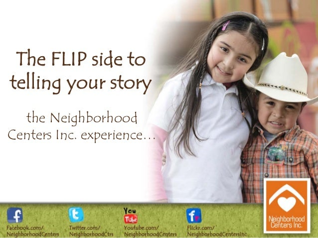 The FLIP side to telling your story the Neighborhood Centers Inc. experience…