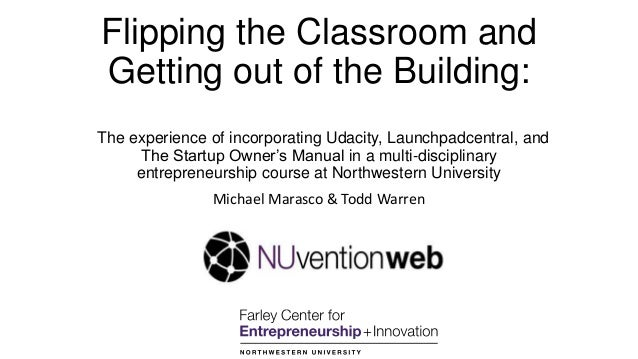 Flipping the Classroom and Getting out of the Building: The experience of incorporating Udacity, Launchpadcentral, and The...