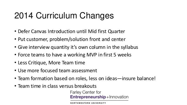 2014 Curriculum Changes • Defer Canvas Introduction until Mid first Quarter • Put customer, problem/solution front and cen...