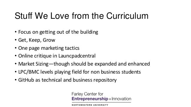Stuff We Love from the Curriculum • Focus on getting out of the building • Get, Keep, Grow • One page marketing tactics • ...