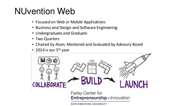 NUvention Web • Focused on Web or Mobile Applications • Business and Design and Software Engineering • Undergraduate and G...