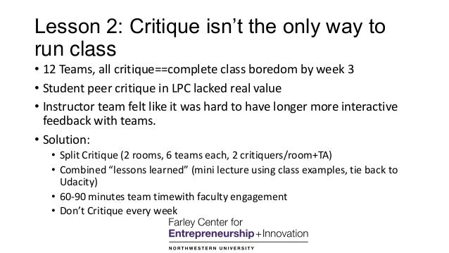 """Lesson 2: Critique isn""""t the only way to run class • 12 Teams, all critique==complete class boredom by week 3 • Student pe..."""