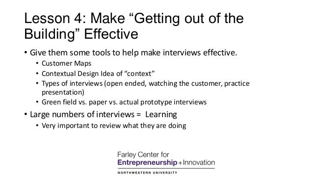"""Lesson 4: Make """"Getting out of the Building"""" Effective • Give them some tools to help make interviews effective. • Custome..."""