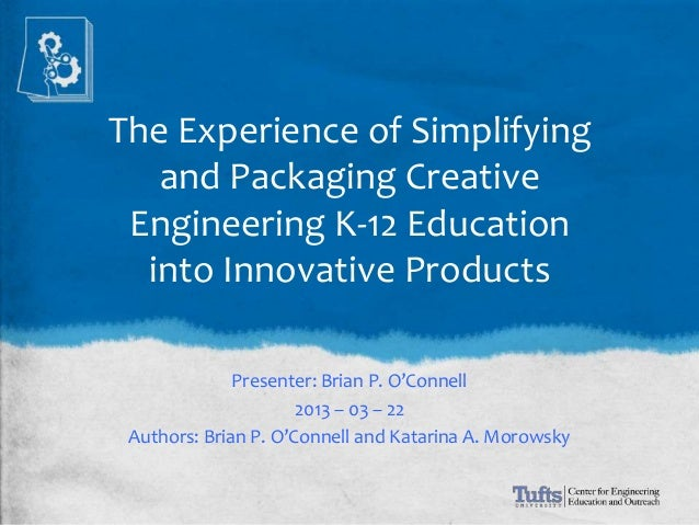 The Experience of Simplifying   and Packaging Creative Engineering K-12 Education  into Innovative Products              P...