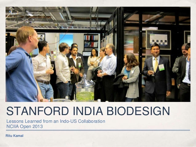 STANFORD INDIA BIODESIGNLessons Learned from an Indo-US CollaborationNCIIA Open 2013Ritu Kamal