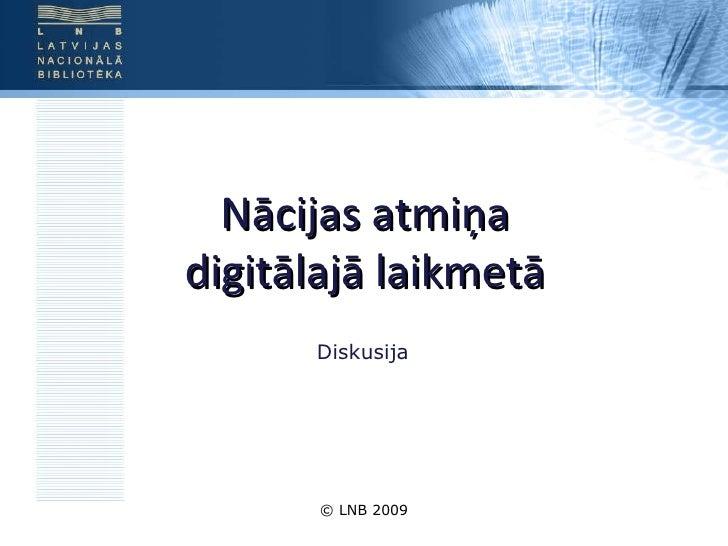 © LNB 2009 Nācijas atmiņa digitālajā laikmetā Diskusija