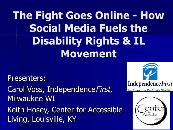The Fight Goes Online - How Social Media Fuels the Disability Rights & IL Movement Presenters:  Carol Voss, Independence F...