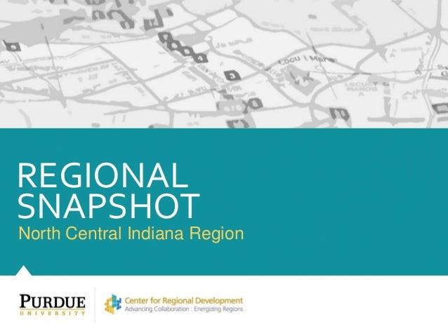 North Central Indiana Region REGIONAL SNAPSHOT