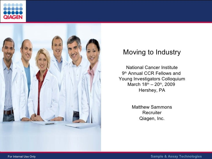 Moving to Industry National Cancer Institute 9 th  Annual CCR Fellows and  Young Investigators Colloquium March 18 th  – 2...